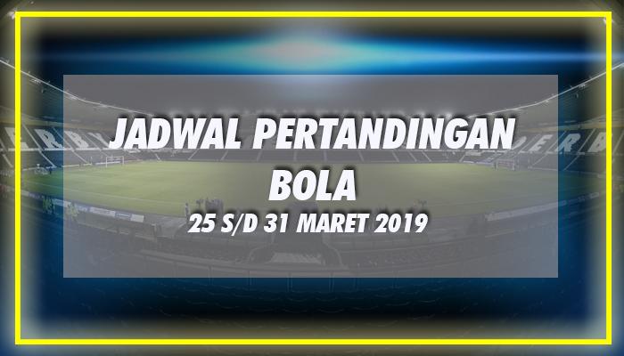 JADWAL BOLA 25 SD 31 MARET 2019