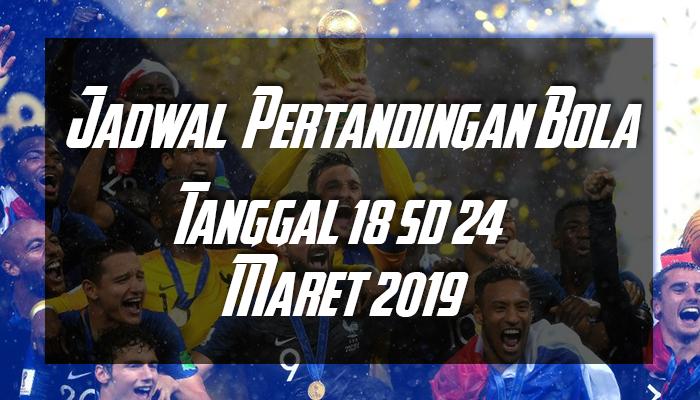 Jadwal Bola 18 sd 24 Maret 2019