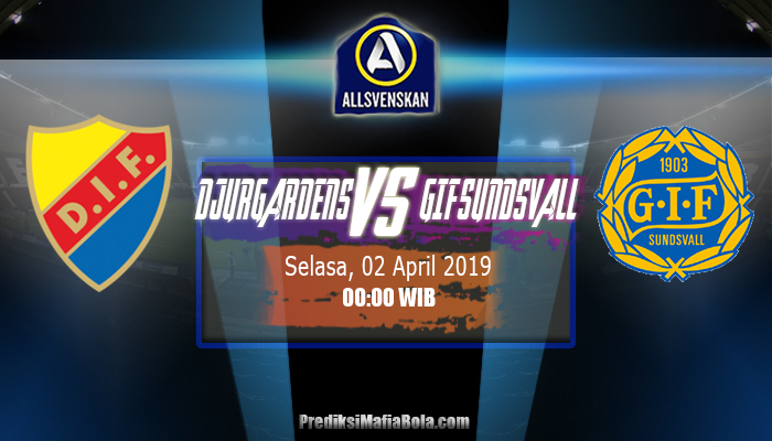 PREDIKSI DJURGARDENS VS GIF SUNDSVALL 2 APRIL 2019