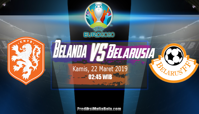 Prediksi Belanda vs Belarusia 22 Maret 2019