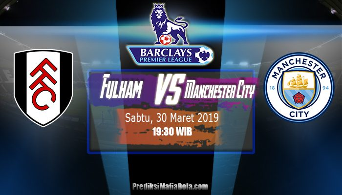 Prediksi Fulham vs Manchester City 30 Maret 2019