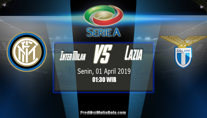 Prediksi Inter Milan vs Lazia 01 April 2019