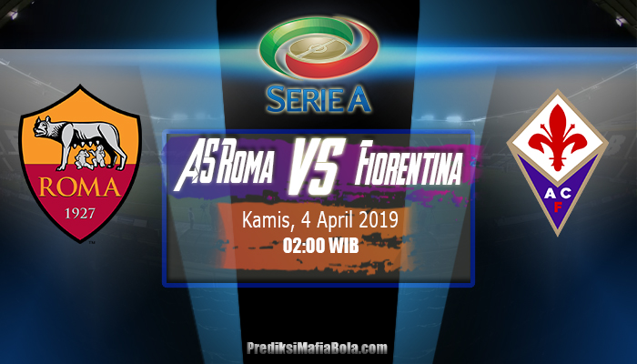 Prediksi AS Roma vs Fiorentina 4 April 2019