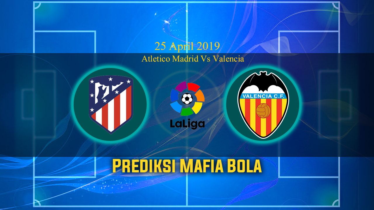Prediksi Atletico Madrid Vs Valencia 25 April 2019