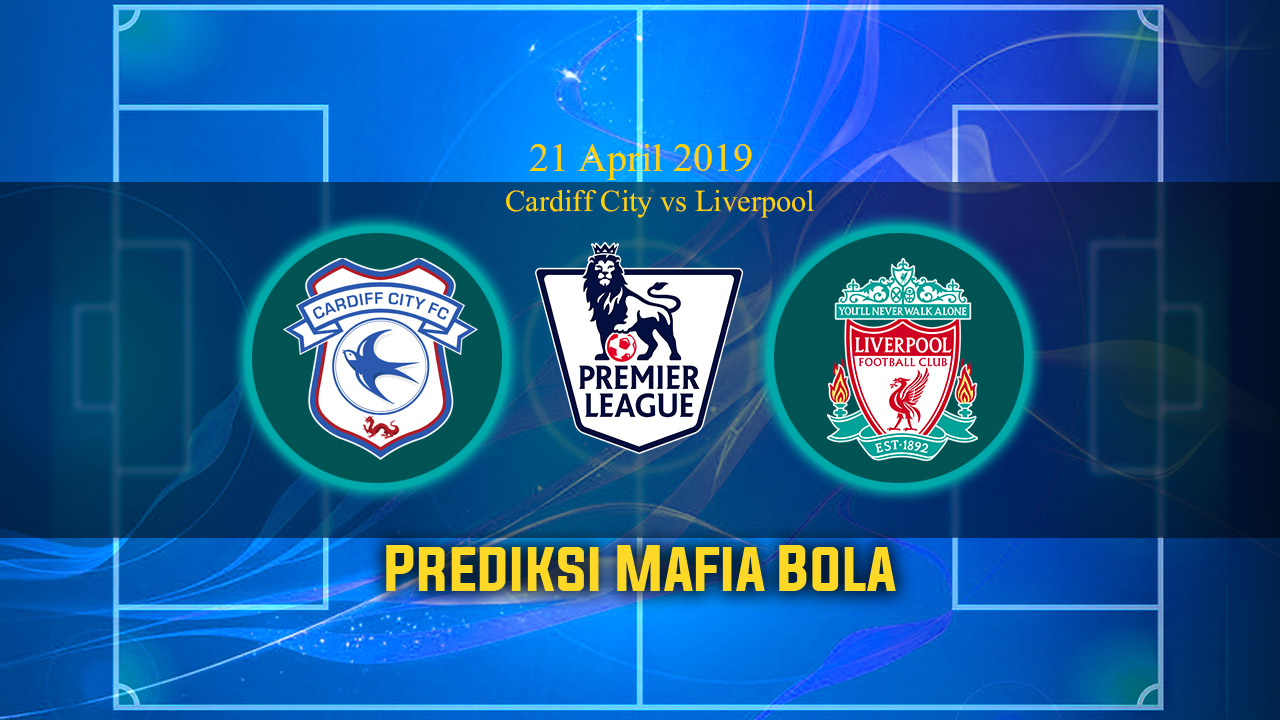 Prediksi Cardiff City vs Liverpool 21 April 2019