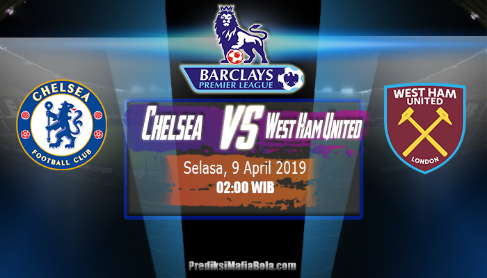 Prediksi Chelsea Vs West Ham United 9 April 2019