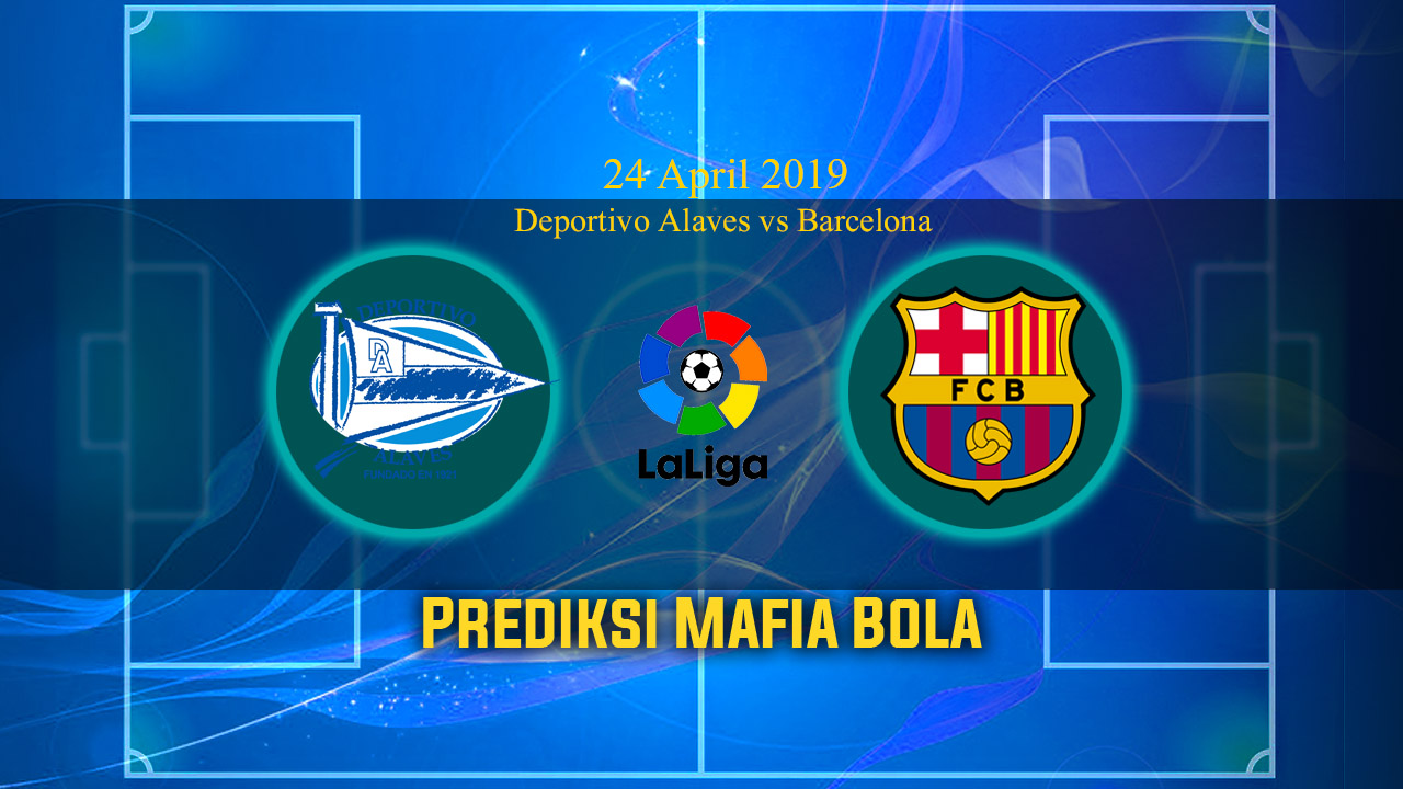 Prediksi Deportivo Alaves vs Barcelona 24 April 2019