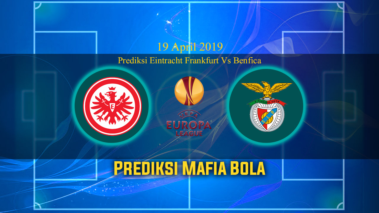 Prediksi Eintracht Frankfurt Vs Benfica 19 April 2019
