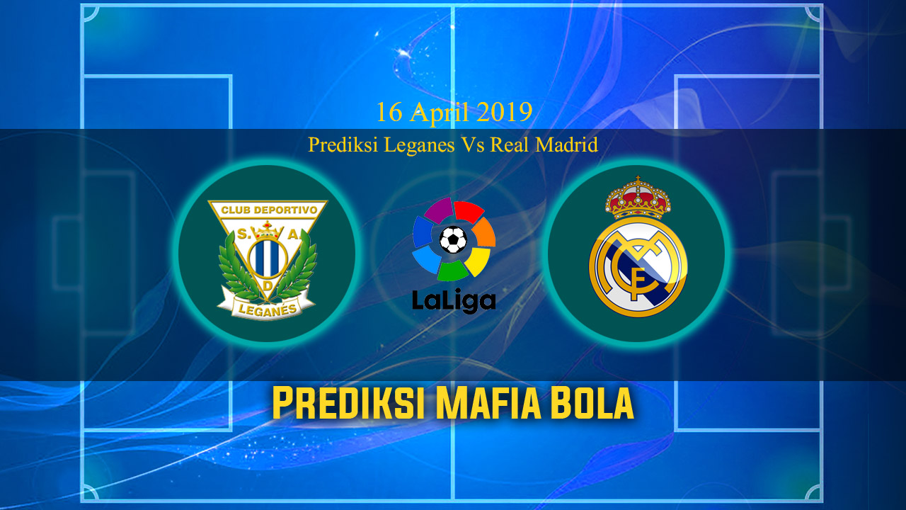 Prediksi Leganes Vs Real Madrid 16 April 2019