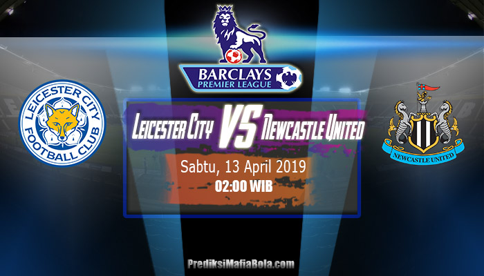 Prediksi Leicester City vs Newcastle United 13 April 2019
