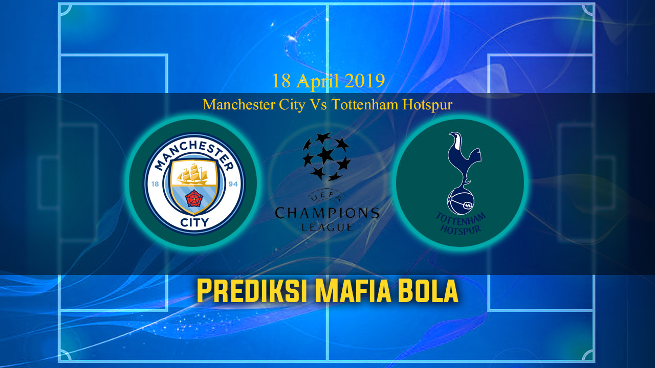 Prediksi Manchester City Vs Tottenham Hotspur 18 April 2019