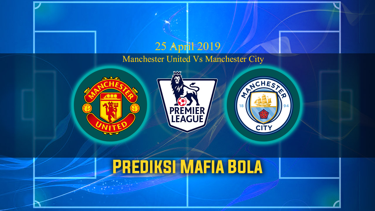 Prediksi Manchester United Vs Manchester City 25 April 2019