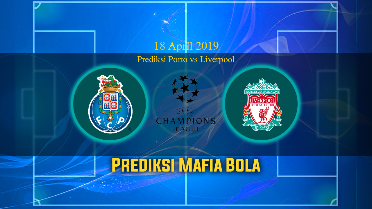Prediksi Porto vs Liverpool 18 April 2019