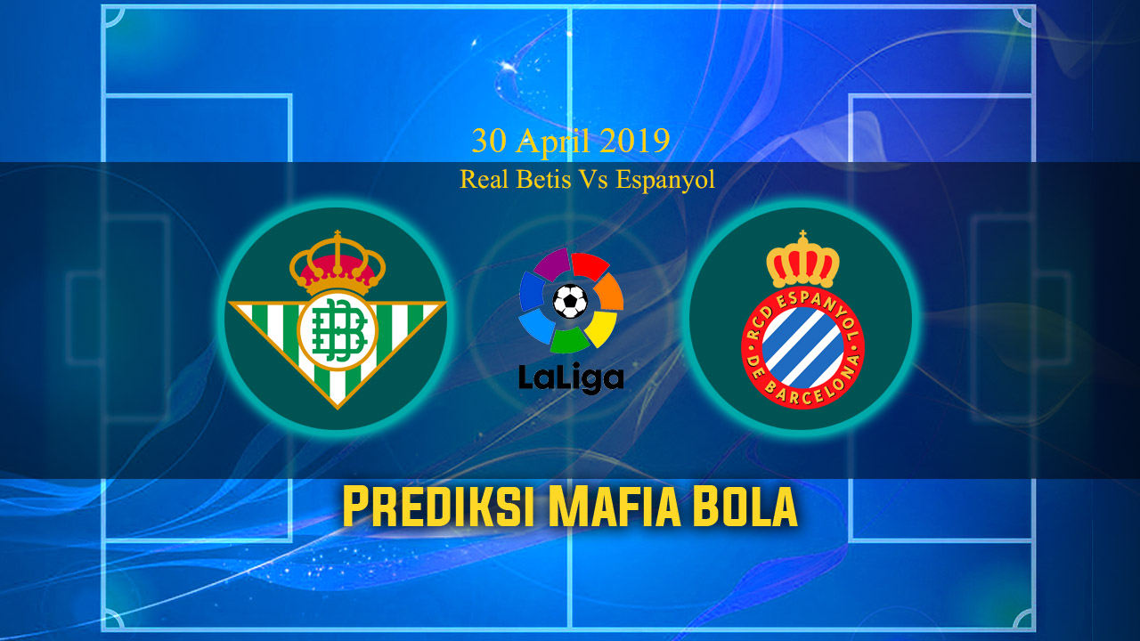 Prediksi Real Betis Vs Espanyol 30 April 2019
