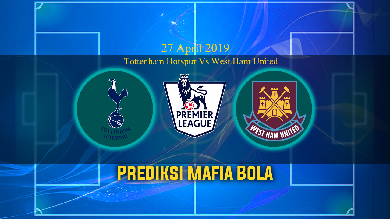 Prediksi Tottenham Hotspur Vs West Ham United 27 April 2019