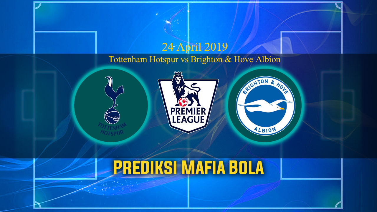 Prediksi Tottenham Hotspur vs Brighton & Hove Albion 24 April 2019