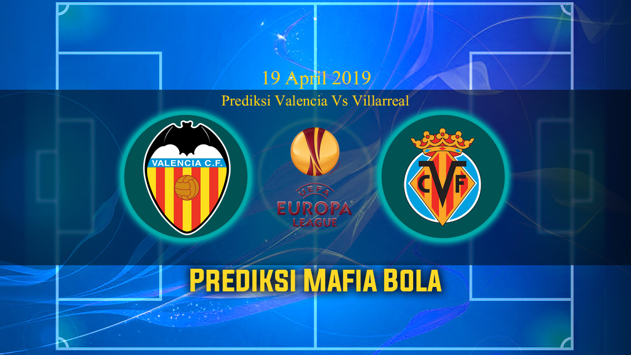 Prediksi Valencia Vs Villarreal 19 April 2019
