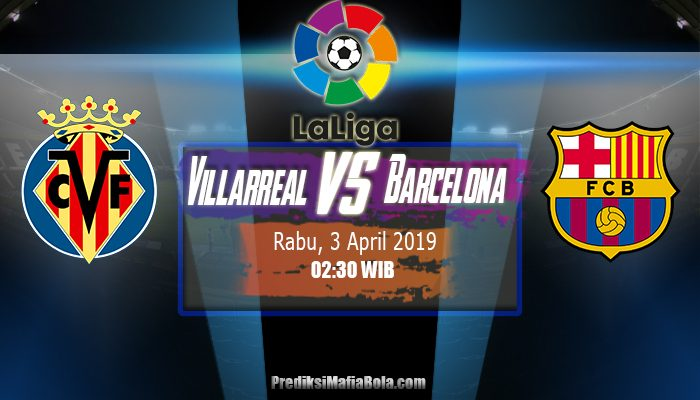 Prediksi Villarreal vs Barcelona 3 April 2019