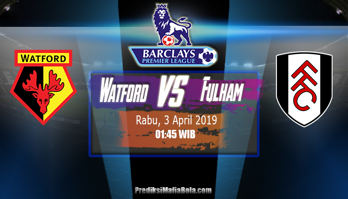 Prediksi Watford Vs Fulham 3 April 2019