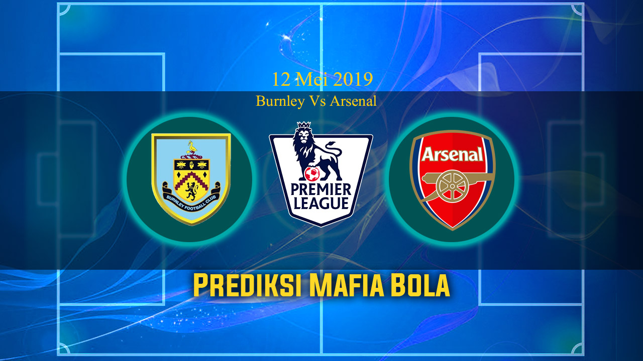 Prediksi Burnley Vs Arsenal 12 Mei 2019