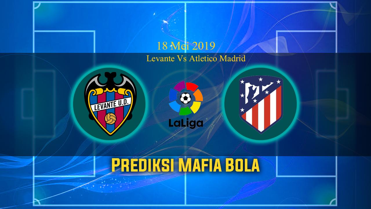 Prediksi Levante Vs Atletico Madrid 18 Mei 2019