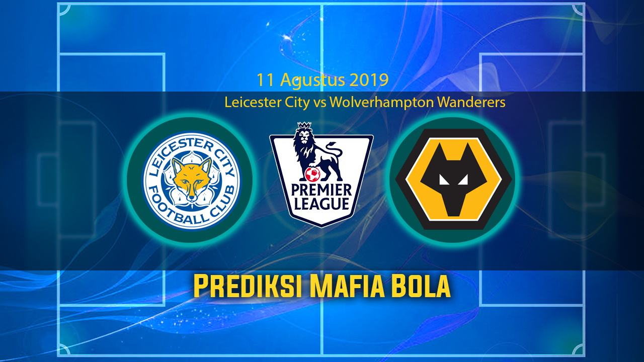 Prediksi Leicester City vs Wolverhampton Wanderers 11 Agustus 2019