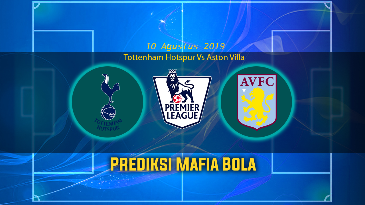 Prediksi Tottenham Hotspur Vs Aston Villa 10 Agustus 2019