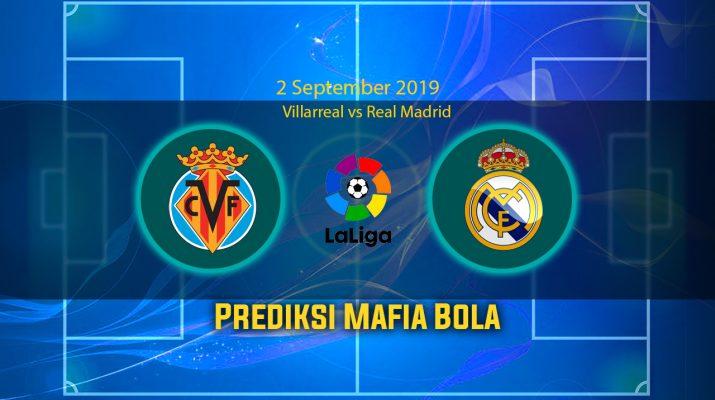 Prediksi Villarreal vs Real Madrid 2 September 2019